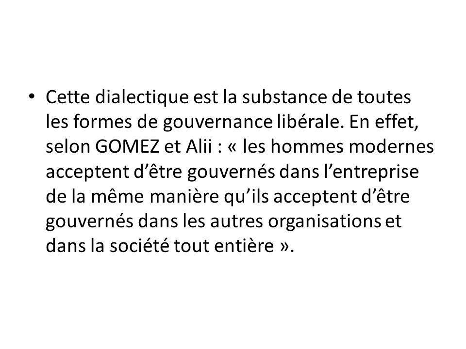 Cette dialectique est la substance de toutes les formes de gouvernance libérale. En effet, selon GOMEZ et Alii : « les hommes modernes acceptent dêtre