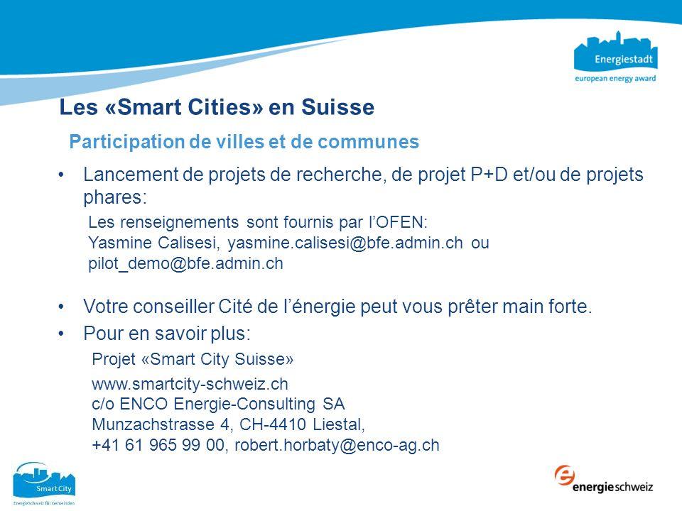 Les «Smart Cities» en Suisse Participation de villes et de communes Lancement de projets de recherche, de projet P+D et/ou de projets phares: Votre co