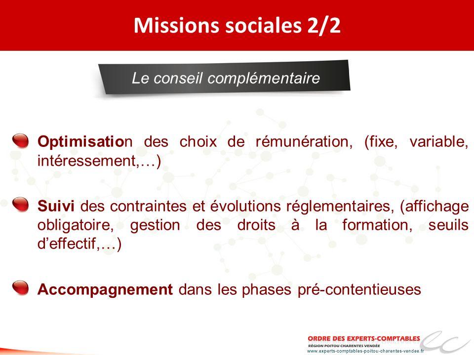 www.experts-comptables-poitou-charentes-vendee.fr Missions sociales 2/2 Optimisation des choix de rémunération, (fixe, variable, intéressement,…) Suiv