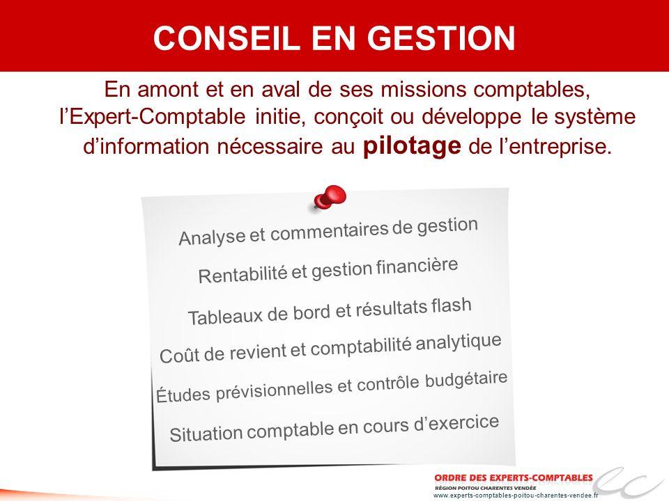 www.experts-comptables-poitou-charentes-vendee.fr CONSEIL EN GESTION En amont et en aval de ses missions comptables, lExpert-Comptable initie, conçoit