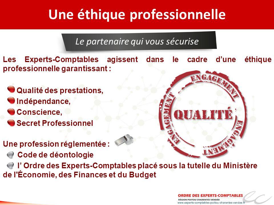 www.experts-comptables-poitou-charentes-vendee.fr Les Experts-Comptables agissent dans le cadre dune éthique professionnelle garantissant : Qualité de