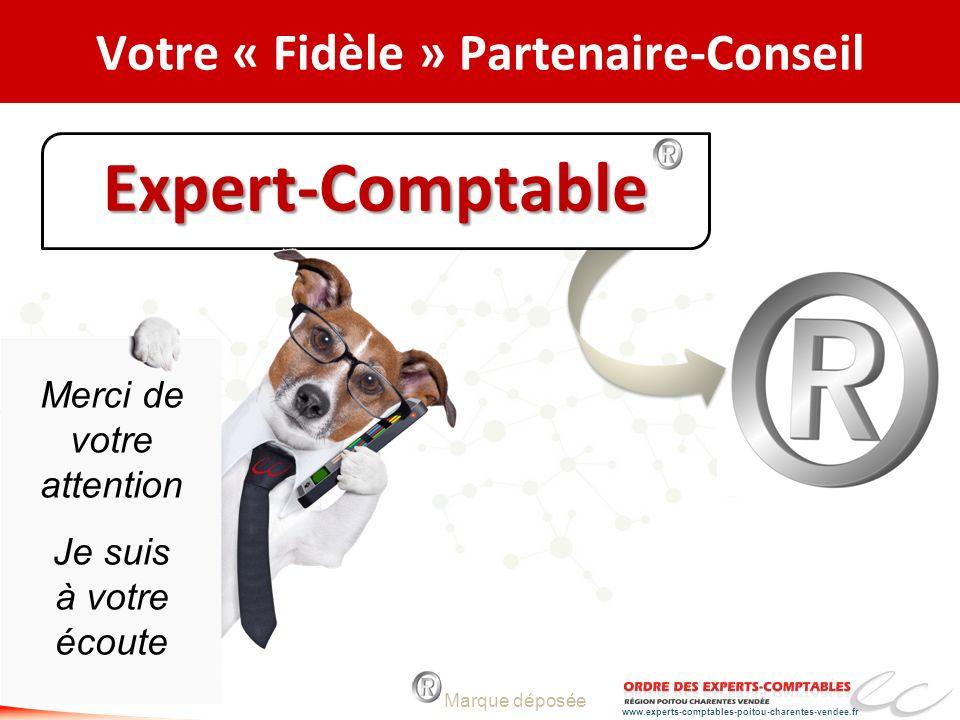www.experts-comptables-poitou-charentes-vendee.fr Votre « Fidèle » Partenaire-ConseilExpert-Comptable Marque déposée Merci de votre attention Je suis