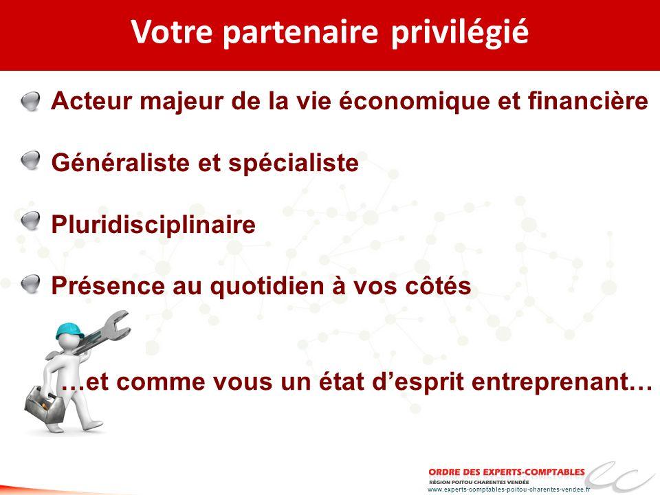 www.experts-comptables-poitou-charentes-vendee.fr Votre partenaire privilégié Acteur majeur de la vie économique et financière Généraliste et spéciali