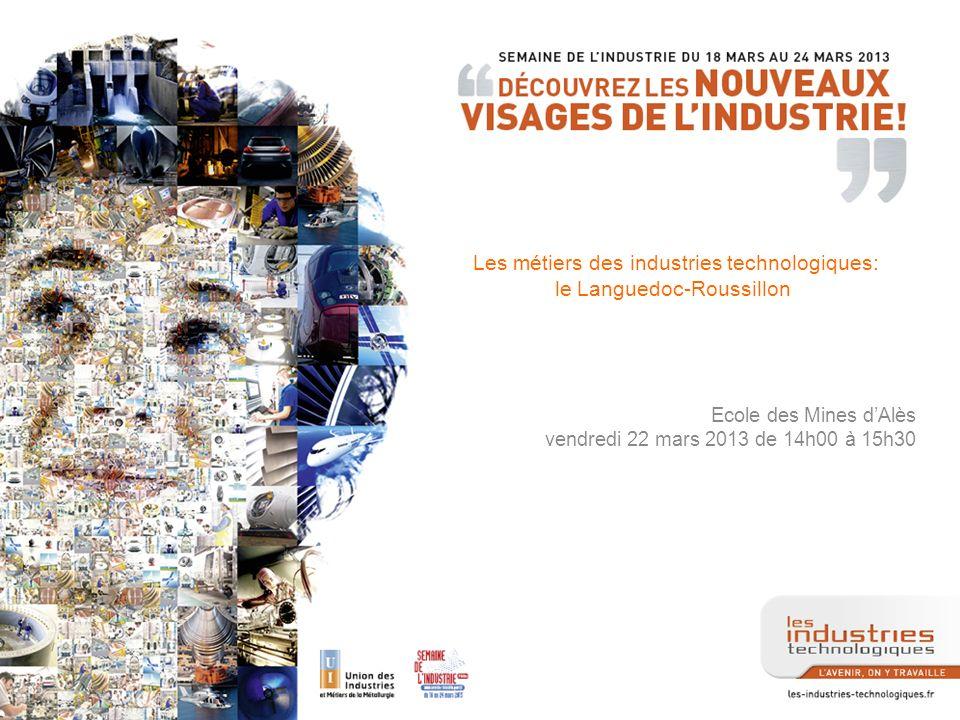 Les métiers des industries technologiques: le Languedoc-Roussillon Ecole des Mines dAlès vendredi 22 mars 2013 de 14h00 à 15h30