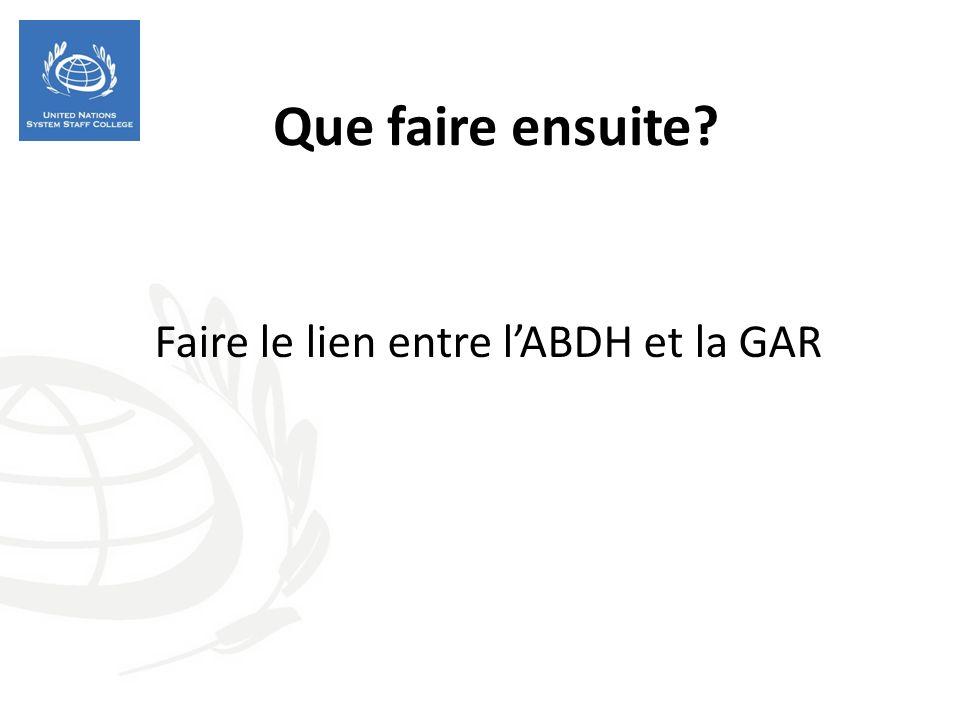 Que faire ensuite? Faire le lien entre lABDH et la GAR