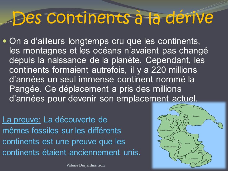 On a dailleurs longtemps cru que les continents, les montagnes et les océans navaient pas changé depuis la naissance de la planète. Cependant, les con