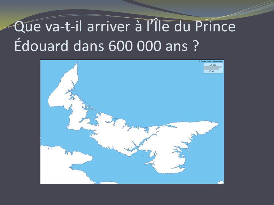 Que va-t-il arriver à lÎle du Prince Édouard dans 600 000 ans ?