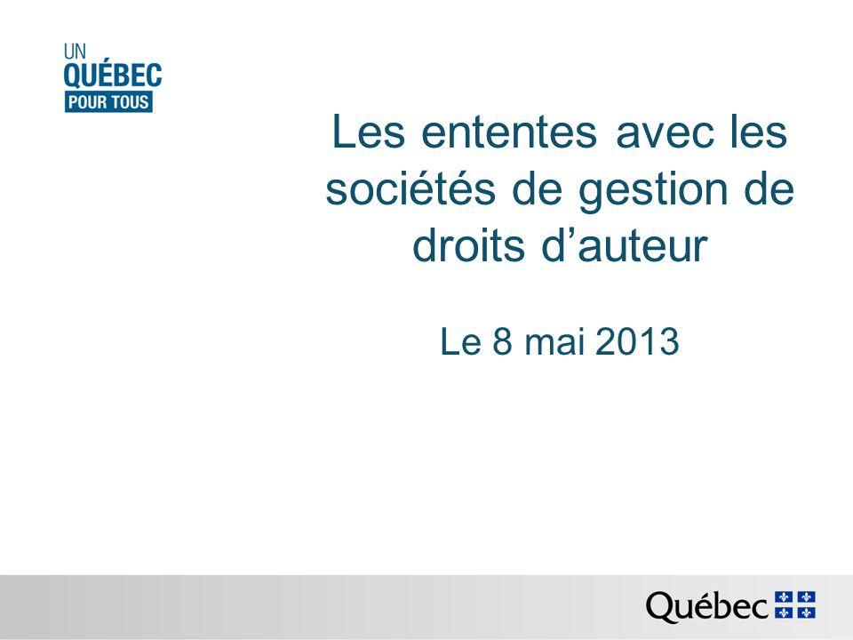 Les ententes avec les sociétés de gestion de droits dauteur Le 8 mai 2013