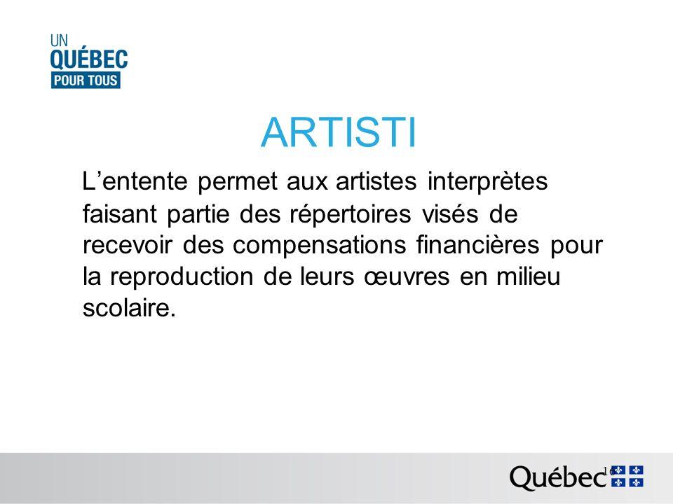 ARTISTI Lentente permet aux artistes interprètes faisant partie des répertoires visés de recevoir des compensations financières pour la reproduction de leurs œuvres en milieu scolaire.