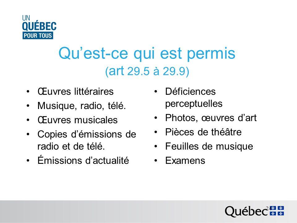 Quest-ce qui est permis ( art 29.5 à 29.9) Œuvres littéraires Musique, radio, télé.