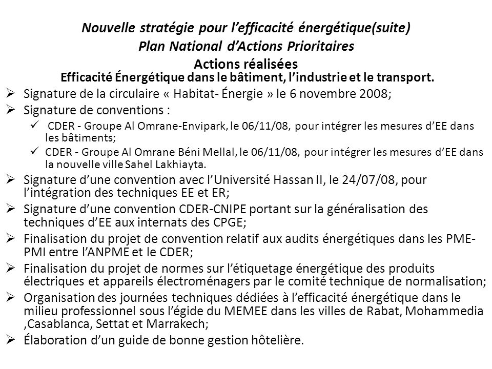 Nouvelle stratégie pour lefficacité énergétique(suite) Plan National dActions Prioritaires Actions réalisées Efficacité Énergétique dans le bâtiment,