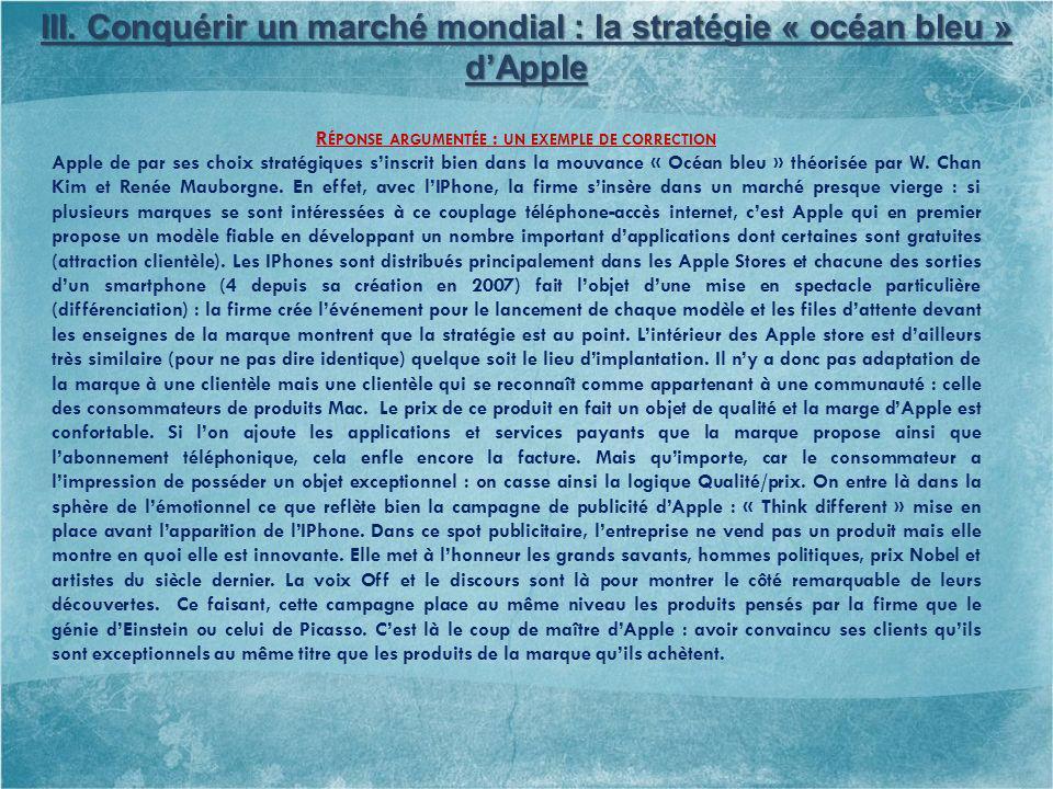 III. Conquérir un marché mondial : la stratégie « océan bleu » dApple R ÉPONSE ARGUMENTÉE : UN EXEMPLE DE CORRECTION Apple de par ses choix stratégiqu