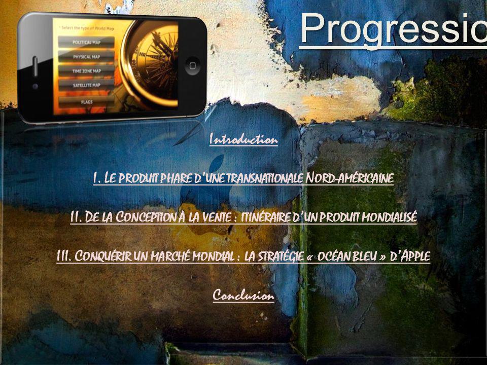 Progression Introduction I. L E PRODUIT PHARE D UNE TRANSNATIONALE N ORD - AMÉRICAINE II. D E LA C ONCEPTION À LA VENTE : ITINÉRAIRE D UN PRODUIT MOND