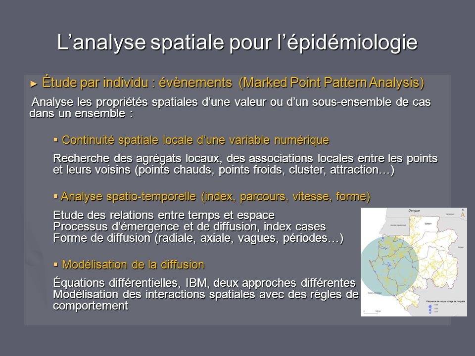 Lanalyse spatiale pour lépidémiologie Étude par individu : évènements (Marked Point Pattern Analysis) Étude par individu : évènements (Marked Point Pa