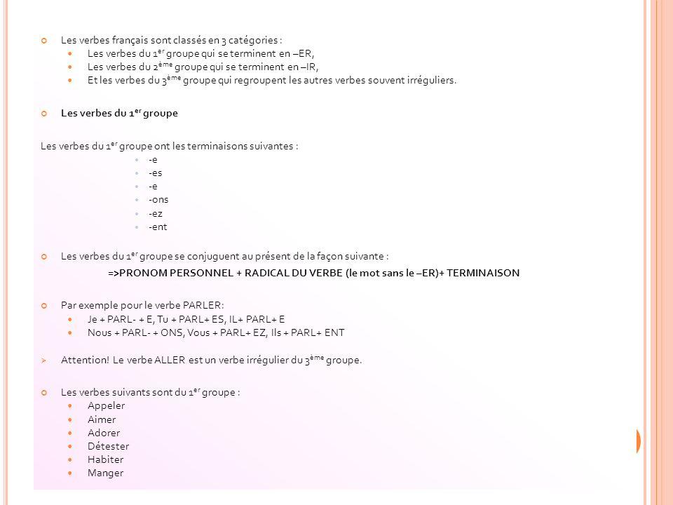 Les verbes français sont classés en 3 catégories : Les verbes du 1 er groupe qui se terminent en –ER, Les verbes du 2 ème groupe qui se terminent en –