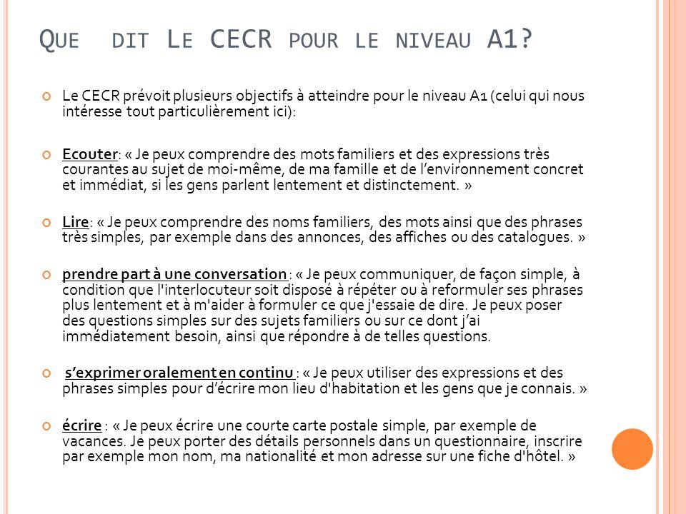 Q UE DIT L E CECR POUR LE NIVEAU A1? Le CECR prévoit plusieurs objectifs à atteindre pour le niveau A1 (celui qui nous intéresse tout particulièrement
