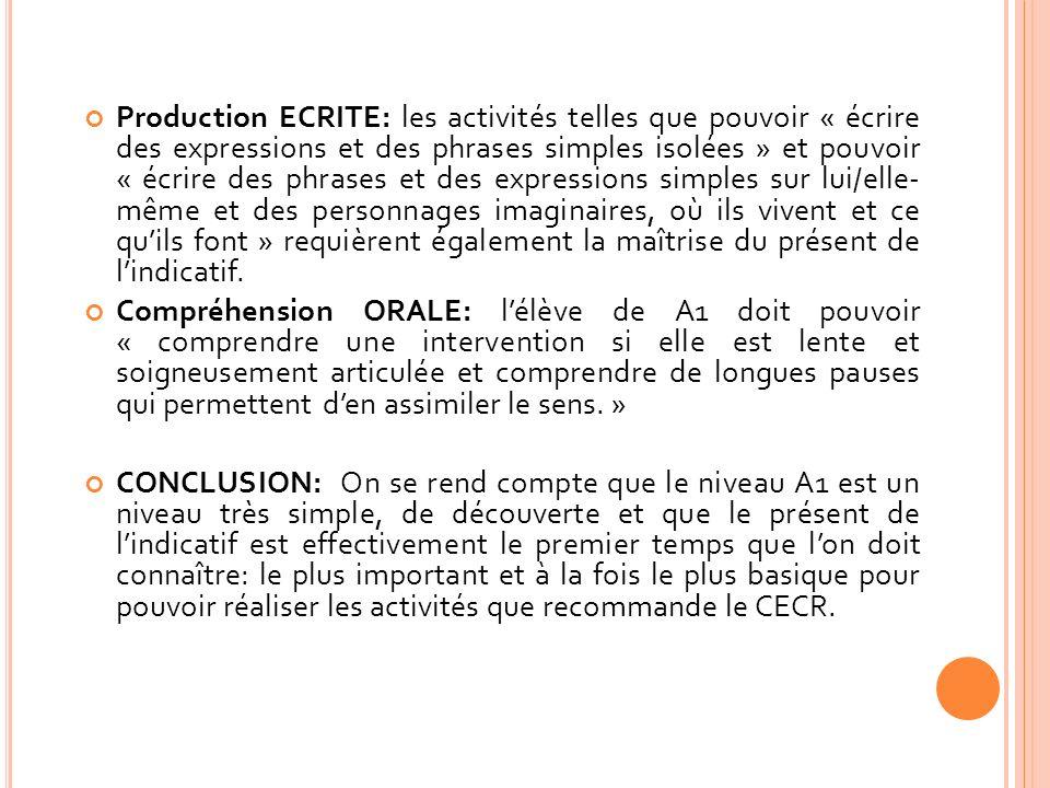 Production ECRITE: les activités telles que pouvoir « écrire des expressions et des phrases simples isolées » et pouvoir « écrire des phrases et des e