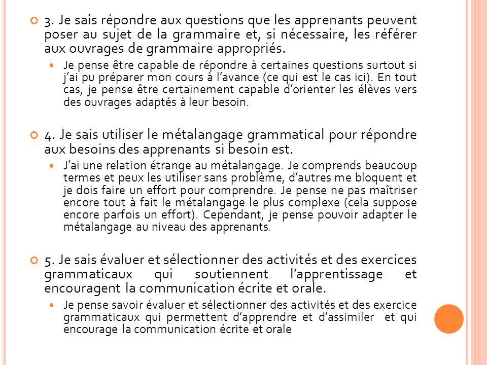 3. Je sais répondre aux questions que les apprenants peuvent poser au sujet de la grammaire et, si nécessaire, les référer aux ouvrages de grammaire a