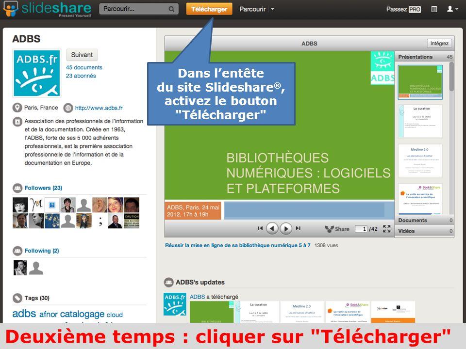 Dans lentête du site Slideshare ®, activez le bouton Télécharger Deuxième temps : cliquer sur Télécharger