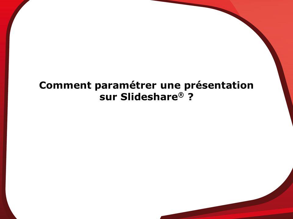 Comment paramétrer une présentation sur Slideshare ® ?