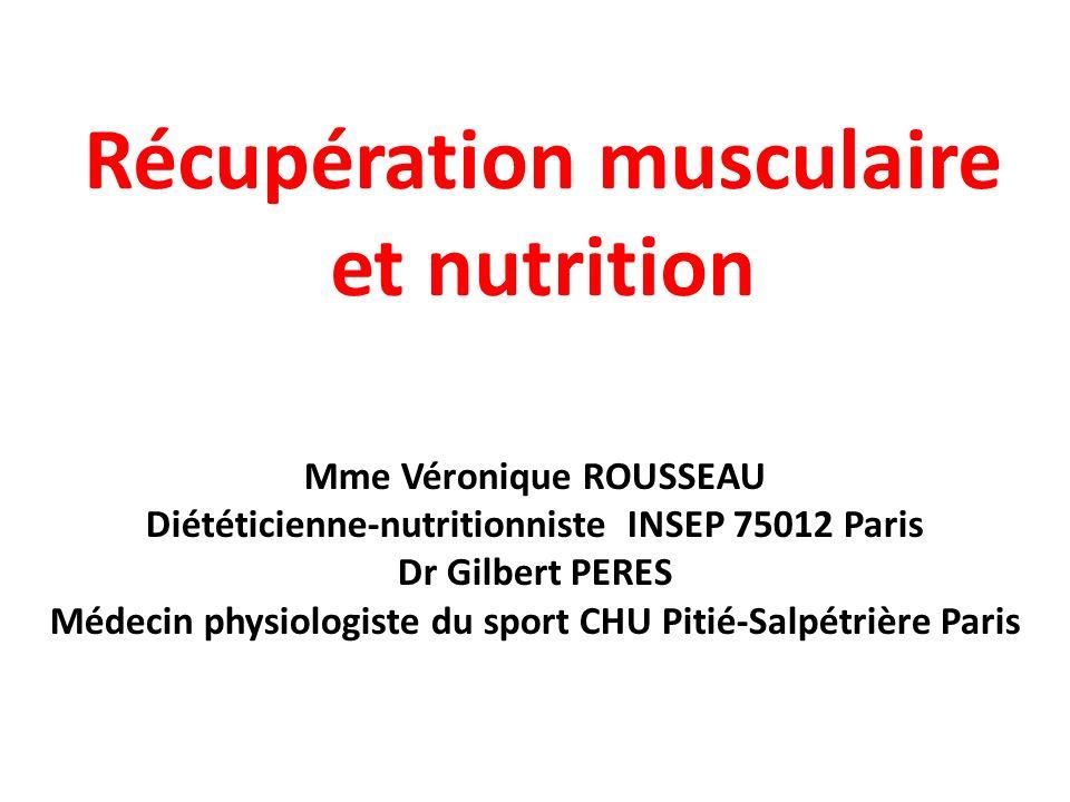 Récupération musculaire et nutrition Mme Véronique ROUSSEAU Diététicienne-nutritionniste INSEP 75012 Paris Dr Gilbert PERES Médecin physiologiste du s