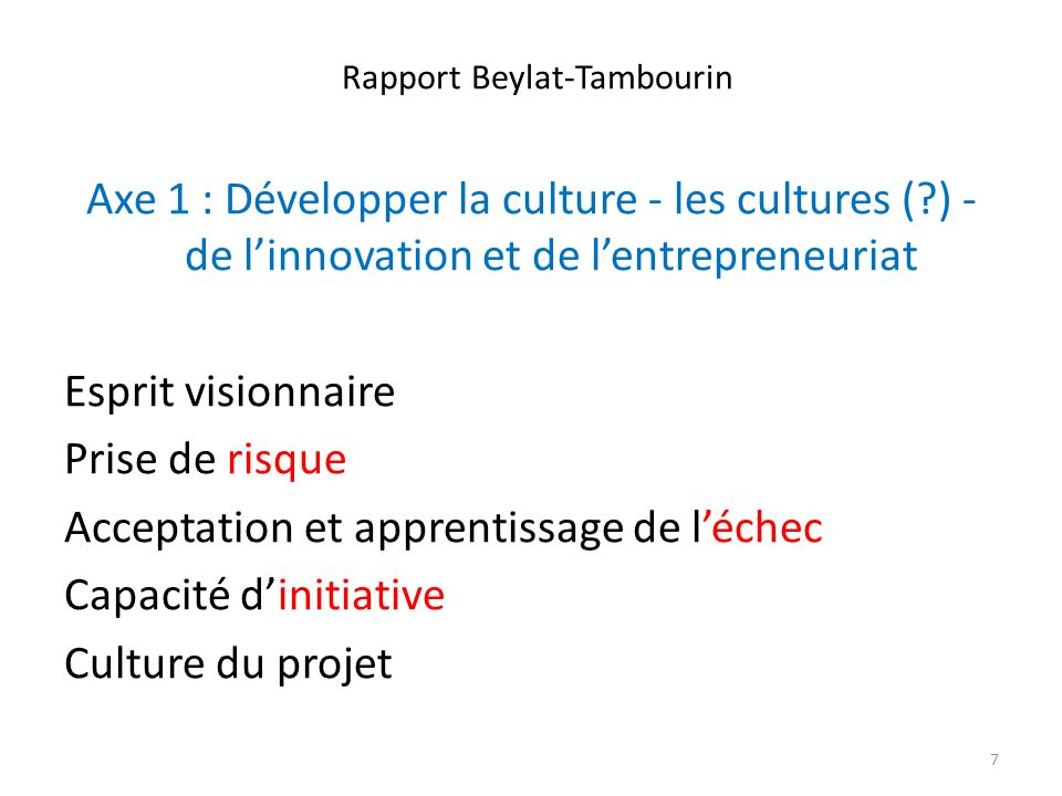 Rapport Beylat-Tambourin Axe 1 : Développer la culture - les cultures (?) - de linnovation et de lentrepreneuriat Esprit visionnaire Prise de risque Acceptation et apprentissage de léchec Capacité dinitiative Culture du projet 7