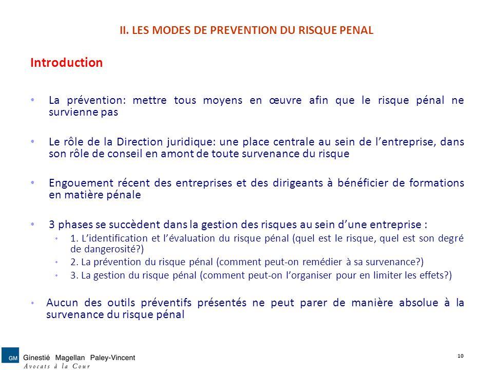 II. LES MODES DE PREVENTION DU RISQUE PENAL Introduction La prévention: mettre tous moyens en œuvre afin que le risque pénal ne survienne pas Le rôle