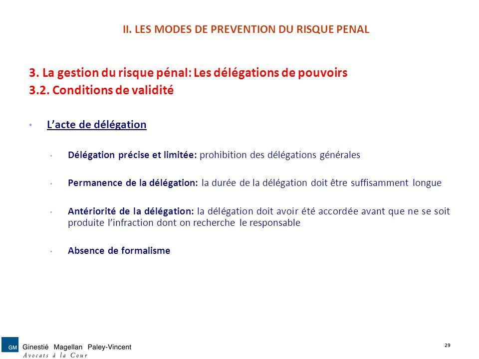 II. LES MODES DE PREVENTION DU RISQUE PENAL 3. La gestion du risque pénal: Les délégations de pouvoirs 3.2. Conditions de validité Lacte de délégation