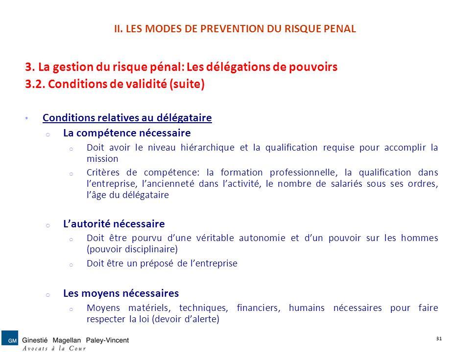 II. LES MODES DE PREVENTION DU RISQUE PENAL 3. La gestion du risque pénal: Les délégations de pouvoirs 3.2. Conditions de validité (suite) Conditions