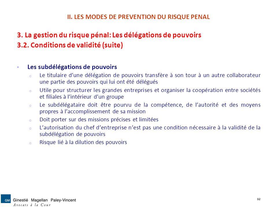 II. LES MODES DE PREVENTION DU RISQUE PENAL 3. La gestion du risque pénal: Les délégations de pouvoirs 3.2. Conditions de validité (suite) Les subdélé