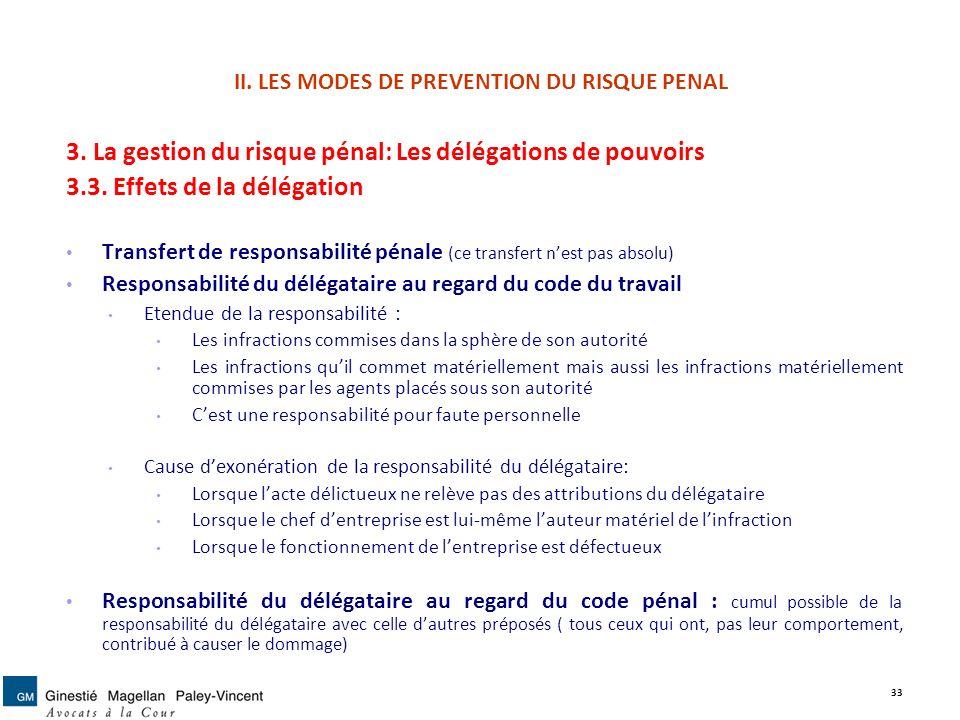 II. LES MODES DE PREVENTION DU RISQUE PENAL 3. La gestion du risque pénal: Les délégations de pouvoirs 3.3. Effets de la délégation Transfert de respo