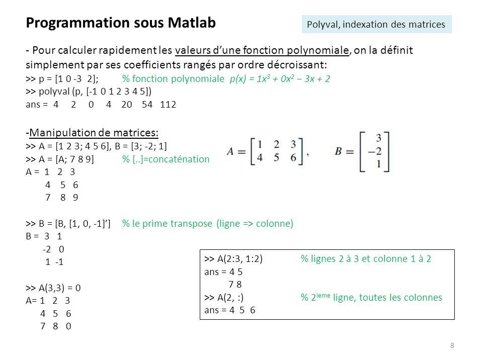 9 Programmation sous Matlab Création de vecteurs, taille >> t = 0 : 0.1 : 2% de zéro à 2 par pas de 0.1 t = [0.0 0.1 0.2...