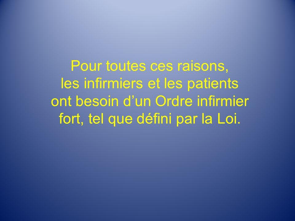 Pour toutes ces raisons, les infirmiers et les patients ont besoin dun Ordre infirmier fort, tel que défini par la Loi.
