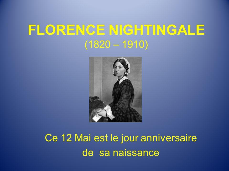 FLORENCE NIGHTINGALE née en Angleterre, issue d une famille riche et influente.