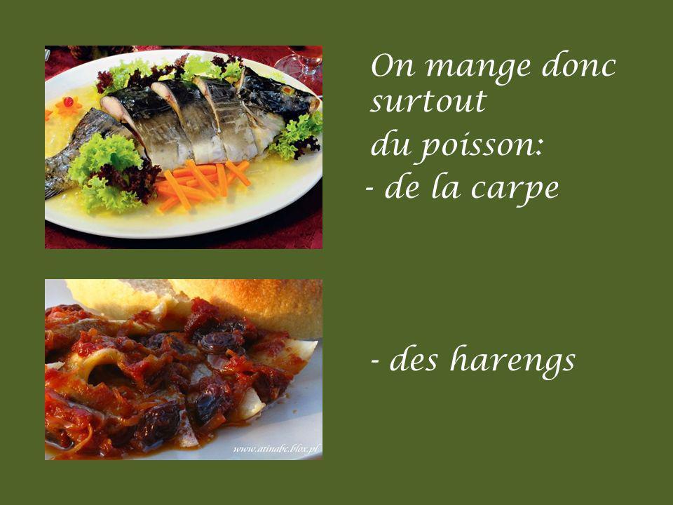 On mange donc surtout du poisson: - de la carpe - des harengs
