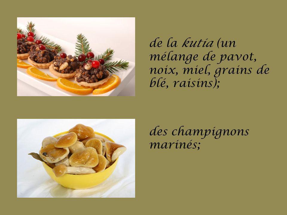 de la kutia (un mélange de pavot, noix, miel, grains de blé, raisins); des champignons marinés;