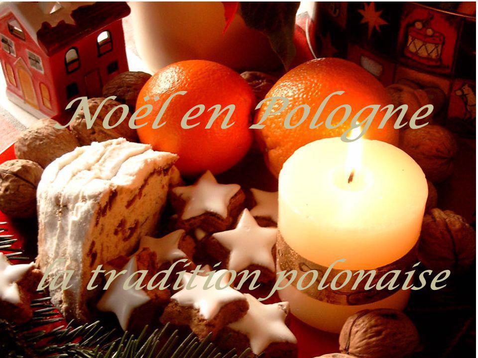 Noël est la fête la plus importante pour les Polonais. C est une fête spirituelle et mythique.