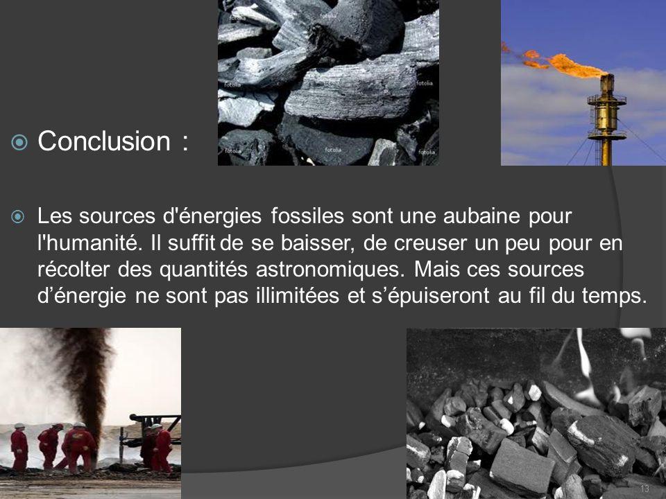 Conclusion : Les sources d'énergies fossiles sont une aubaine pour l'humanité. Il suffit de se baisser, de creuser un peu pour en récolter des quantit