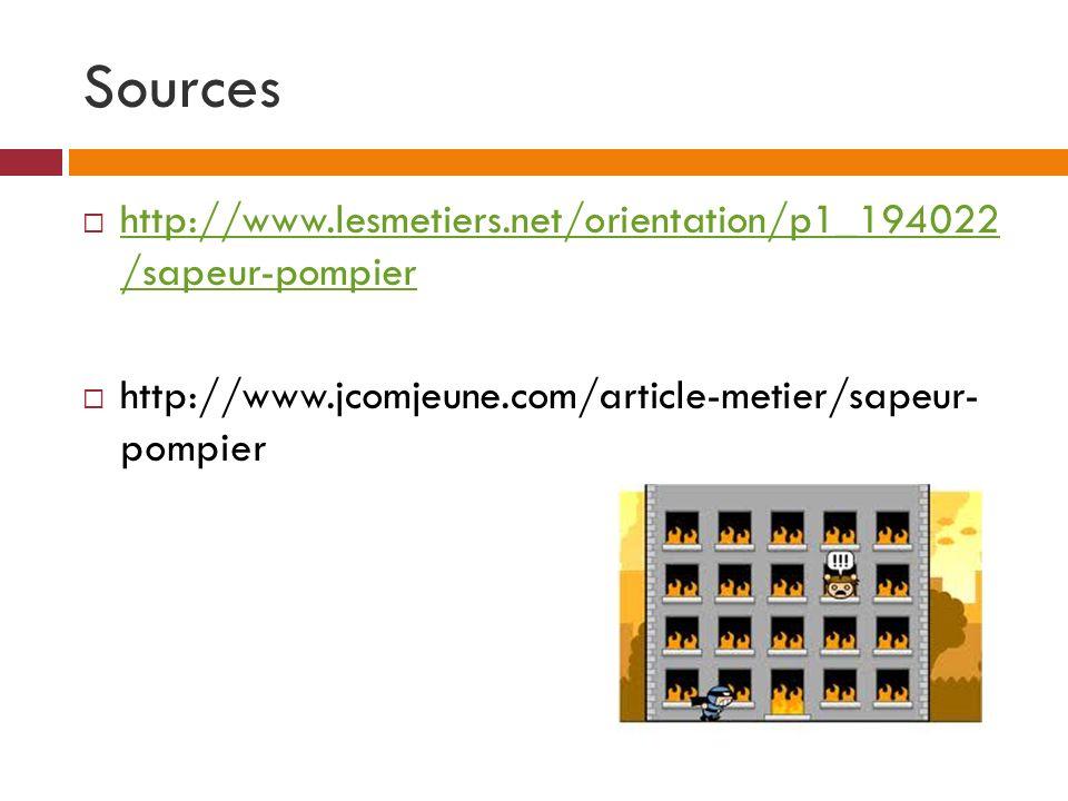 Sources http://www.lesmetiers.net/orientation/p1_194022 /sapeur-pompier http://www.lesmetiers.net/orientation/p1_194022 /sapeur-pompier http://www.jco