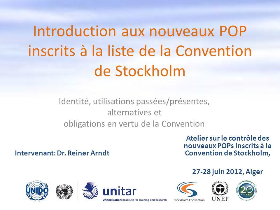 Introduction aux nouveaux POP inscrits à la liste de la Convention de Stockholm Identité, utilisations passées/présentes, alternatives et obligations