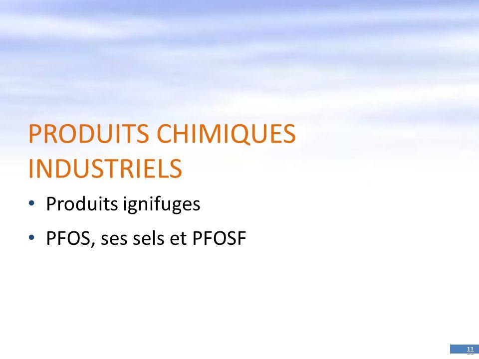 11 PRODUITS CHIMIQUES INDUSTRIELS Produits ignifuges PFOS, ses sels et PFOSF 11