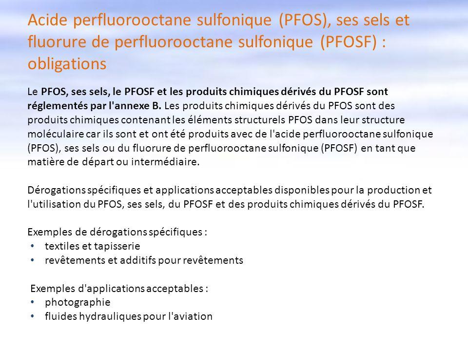 Acide perfluorooctane sulfonique (PFOS), ses sels et fluorure de perfluorooctane sulfonique (PFOSF) : obligations Le PFOS, ses sels, le PFOSF et les p