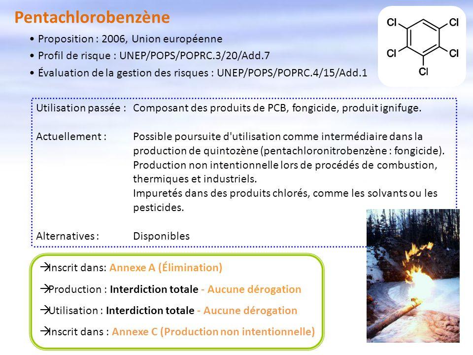 Pentachlorobenzène Inscrit dans: Annexe A (Élimination) Production : Interdiction totale - Aucune dérogation Utilisation : Interdiction totale - Aucun