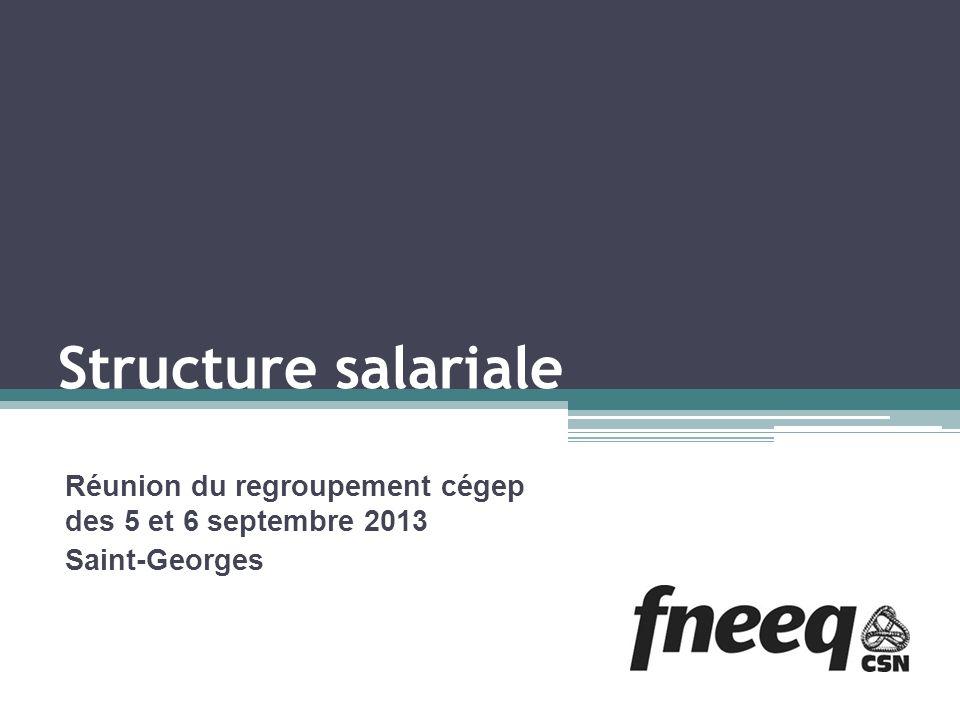 Structure salariale Réunion du regroupement cégep des 5 et 6 septembre 2013 Saint-Georges