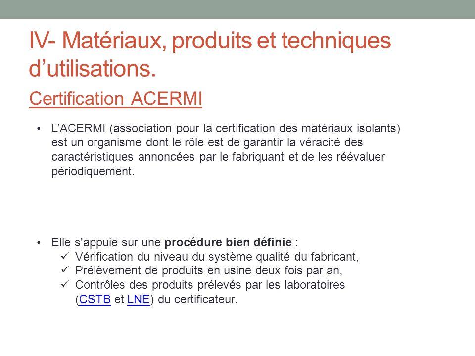 IV- Matériaux, produits et techniques dutilisations. Certification ACERMI LACERMI (association pour la certification des matériaux isolants) est un or
