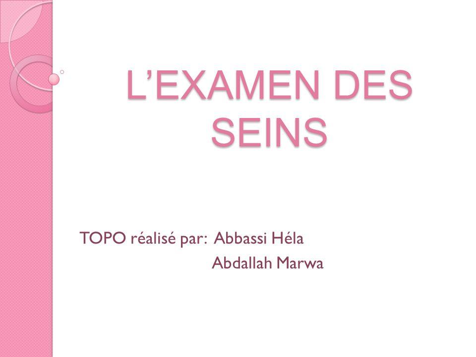 LEXAMEN DES SEINS TOPO réalisé par: Abbassi Héla Abdallah Marwa