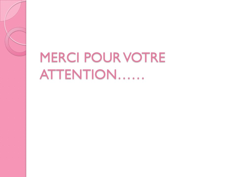 MERCI POUR VOTRE ATTENTION……