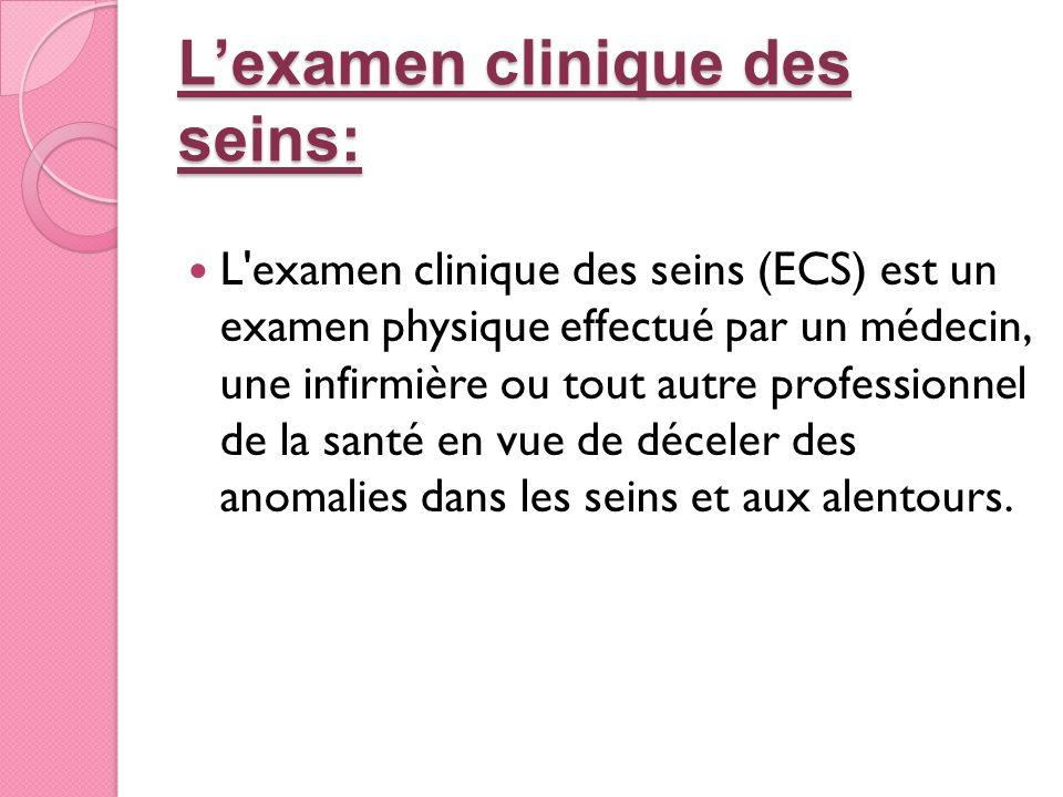 Lexamen clinique des seins: L'examen clinique des seins (ECS) est un examen physique effectué par un médecin, une infirmière ou tout autre professionn
