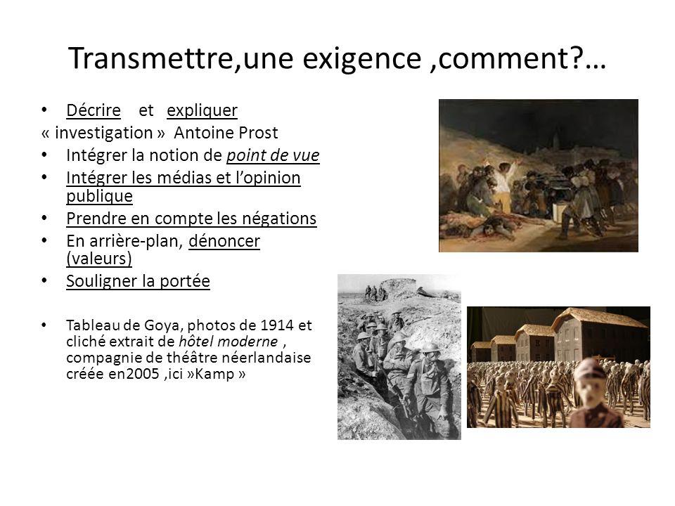 Transmettre,une exigence,comment?… Décrire et expliquer « investigation » Antoine Prost Intégrer la notion de point de vue Intégrer les médias et lopi