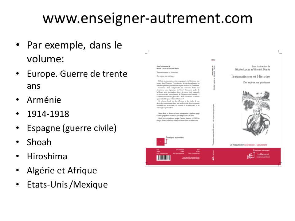 www.enseigner-autrement.com Par exemple, dans le volume: Europe. Guerre de trente ans Arménie 1914-1918 Espagne (guerre civile) Shoah Hiroshima Algéri